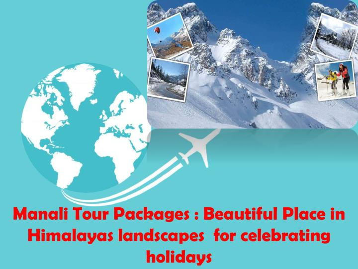 manali tour packages beautiful place in himalayas n.