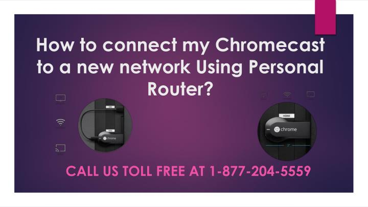 how to connect my chromecast to a new network using personal router n.