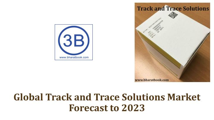 global track and trace solutions market forecast to 2023 n.