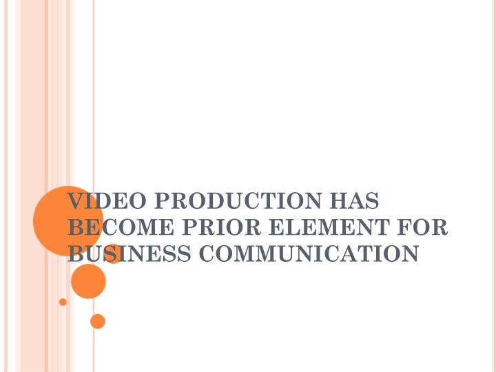 video production has become prior element for business communication n.