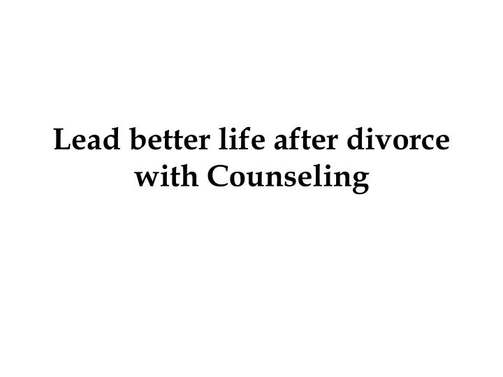 lead better life after divorce with counseling n.