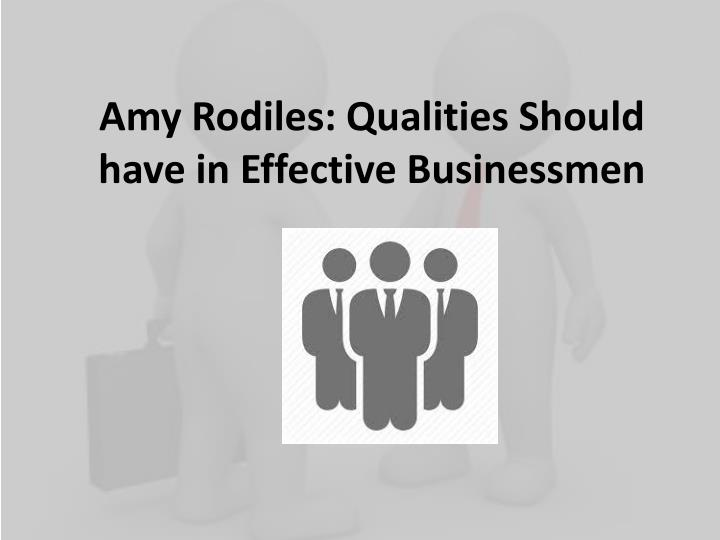 amy rodiles qualities should have in effective businessmen n.