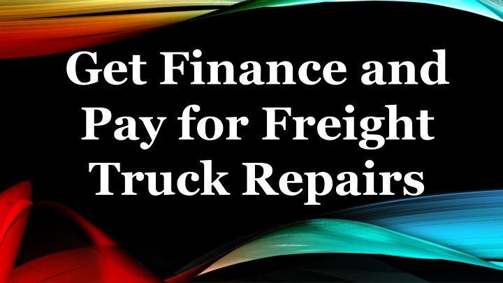 get finance and pay for freight truck repairs n.
