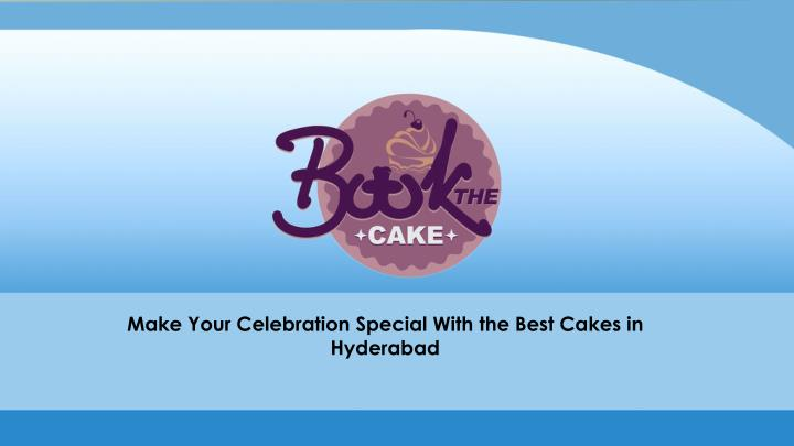 make your celebration special with the best cakes n.