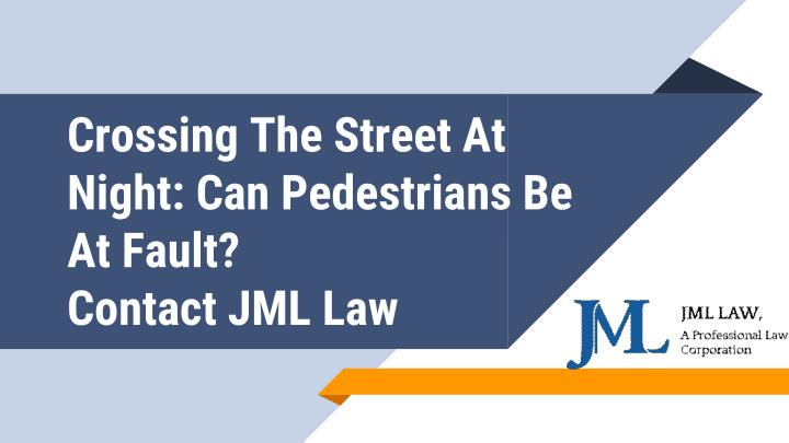 crossing the street at night can pedestrians be at fault contact jml law n.