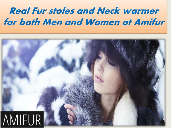 real fur stoles and neck warmer for both n.