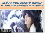 real fur stoles and neck warmer for both