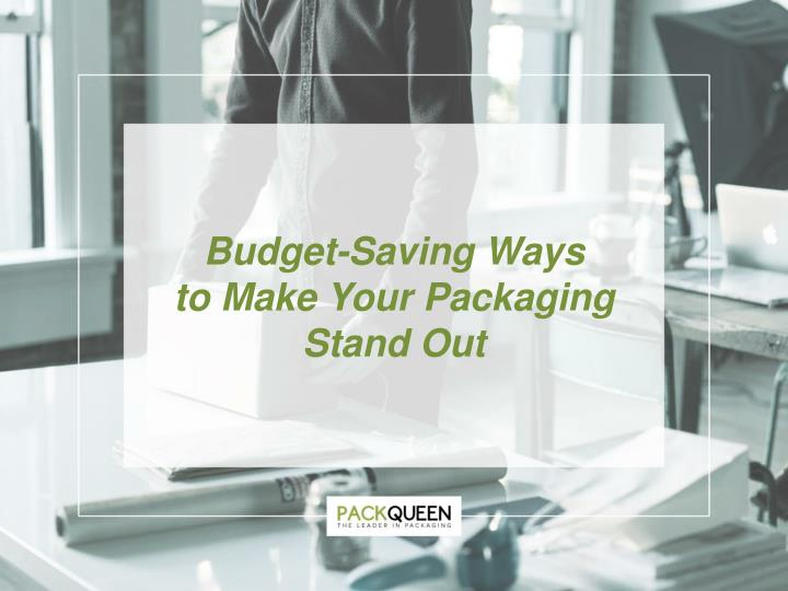 budget saving ways t o make your packaging stand n.