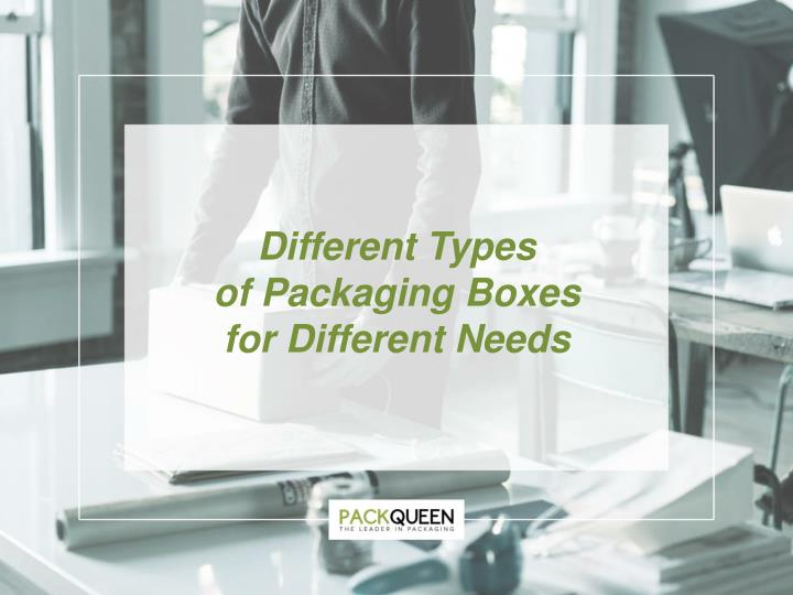 different types of packaging boxes for different n.