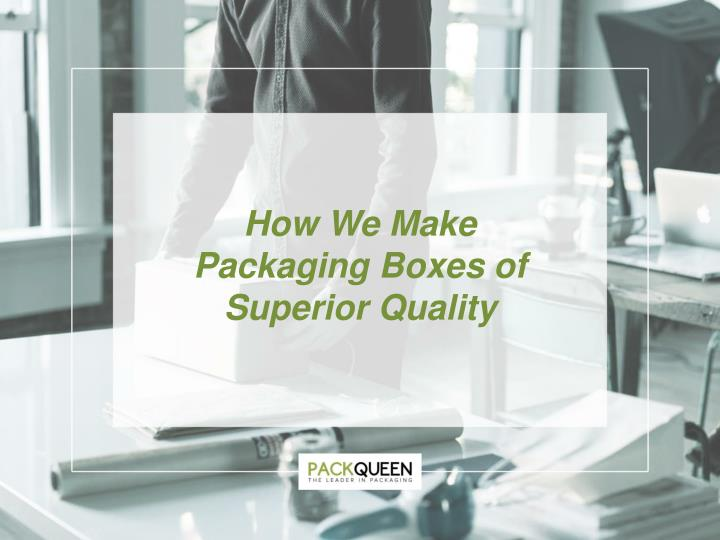 how we make packaging boxes of superior quality n.