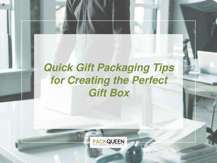 quick gift packaging tips f or creating n.