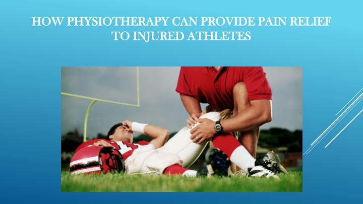how physiotherapy can provide pain relief to injured athletes n.