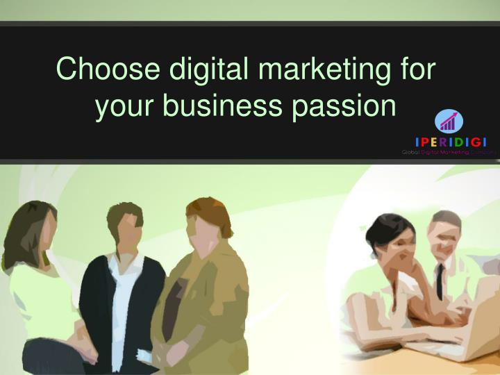 choose digital marketing for your business passion n.
