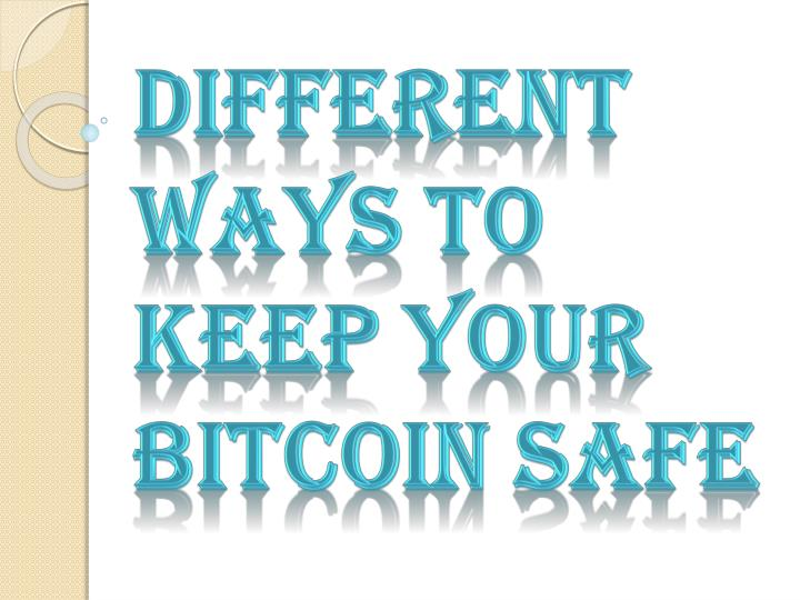 different ways to keep your bitcoin safe n.