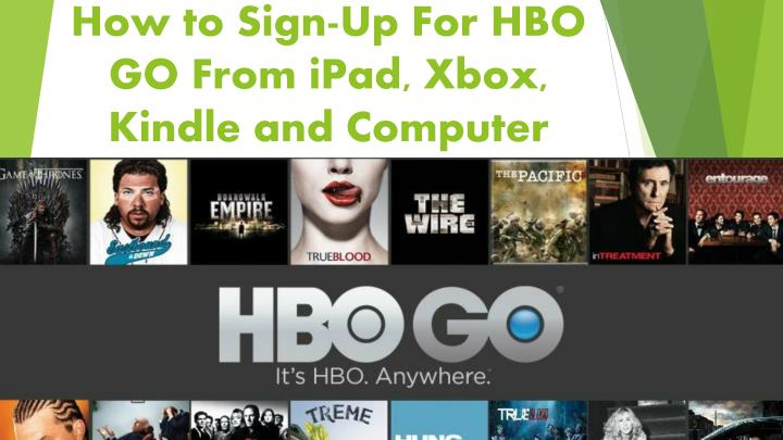 how to sign up for hbo go from ipad xbox kindle and computer n.