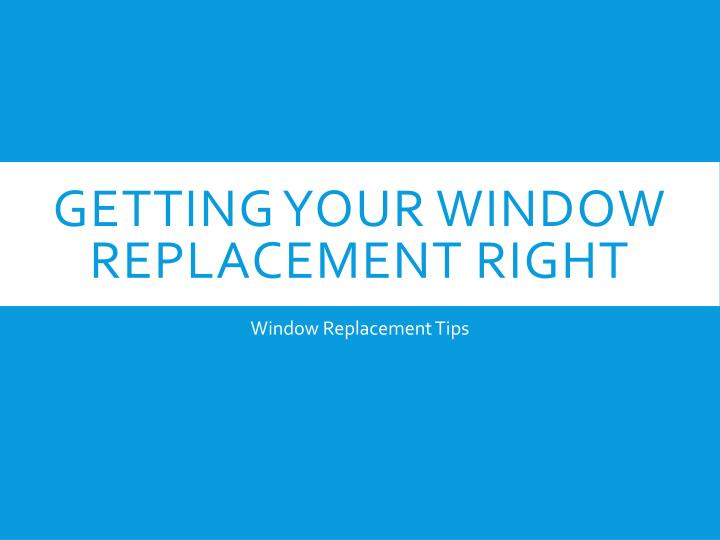 getting your window replacement right n.