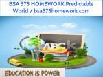 bsa 375 homework predictable world bsa375homework 1