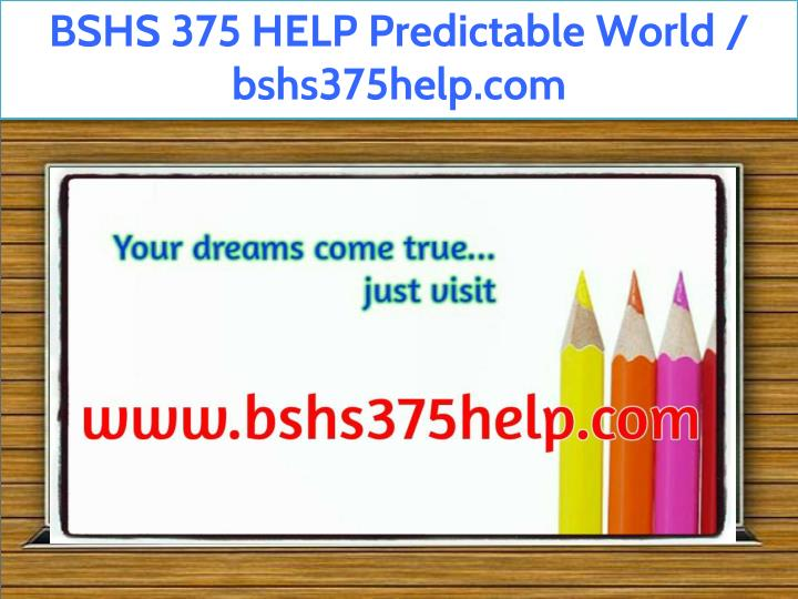 bshs 375 help predictable world bshs375help com n.