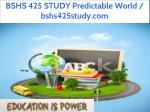 bshs 425 study predictable world bshs425study com 1