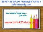 bshs 425 study predictable world bshs425study com