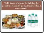 todd kassal is known for helping the people in miami by giving them food and water bottles