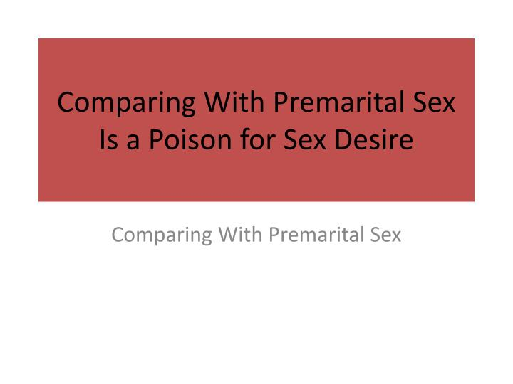 comparing with premarital sex is a poison for sex desire n.