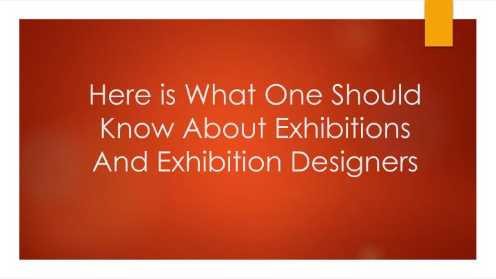 here is what one should know about exhibitions and exhibition designers n.