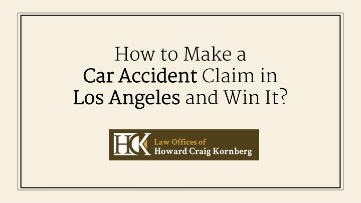 how to make a car accident claim in los angeles and win it n.