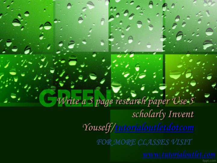 write a 5 page research paper use 5 scholarly invent youself tutorialoutletdotcom n.