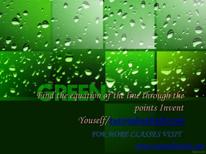 find the equation of the line through the points invent youself tutorialoutletdotcom n.