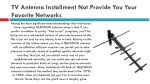 tv antenna installment not provide you your