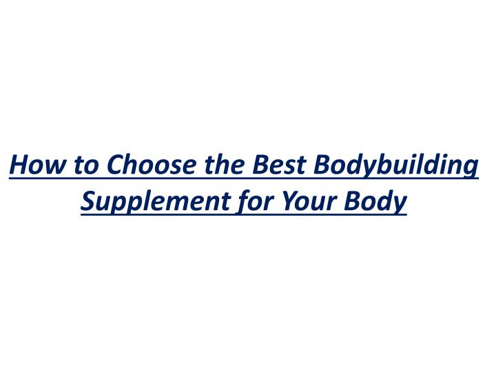 how to choose the best bodybuilding supplement for your body n.
