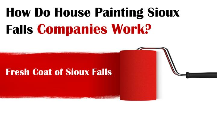 how do house painting sioux falls companies work n.