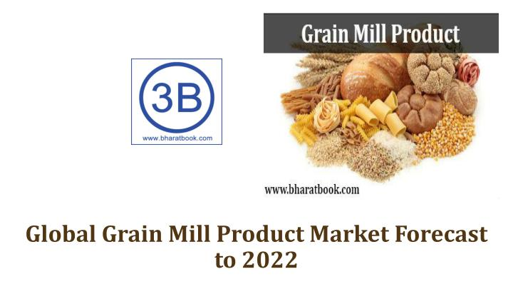 global grain mill product market forecast to 2022 n.