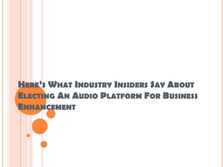 here s what industry insiders say about electing an audio platform for business enhancement n.