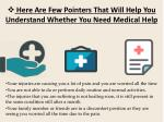 here are few pointers that will help you understand whether you need medical help