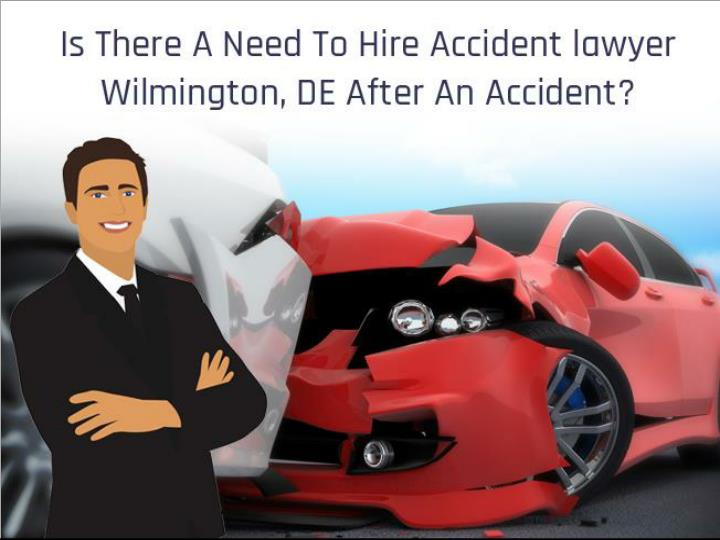 is there a need to hire accident lawyer wilmington de after an accident n.