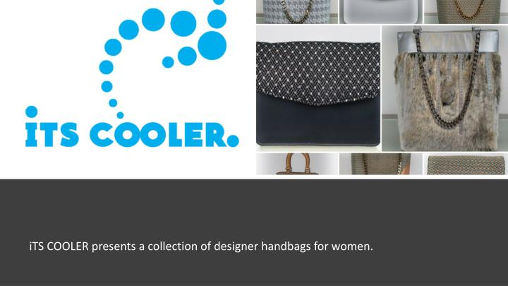 its cooler presents a collection of designer handbags for women n.