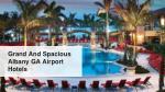grand and spacious albany ga airport hotels