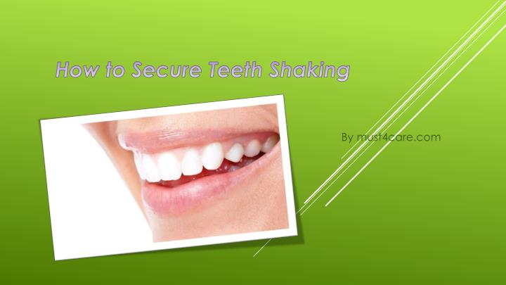 how to secure teeth shaking n.