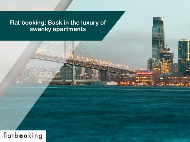 flat booking bask in the luxury of swanky apartments n.