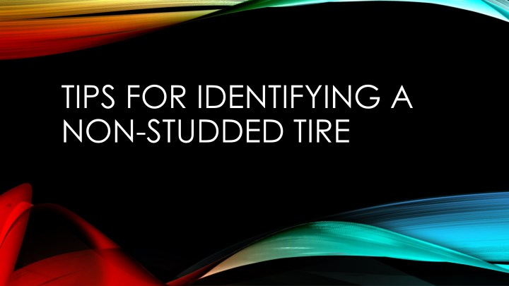 tips for identifying a non studded tire n.