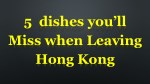 5 dishes you ll miss when leaving hong kong