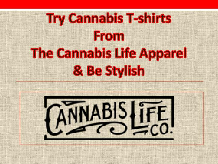 try cannabis t shirts from the cannabis life apparel be s tylish n.