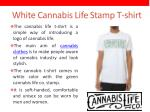 white cannabis life stamp t shirt
