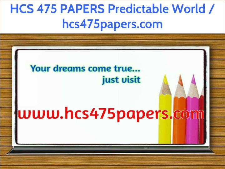 hcs 475 papers predictable world hcs475papers com n.