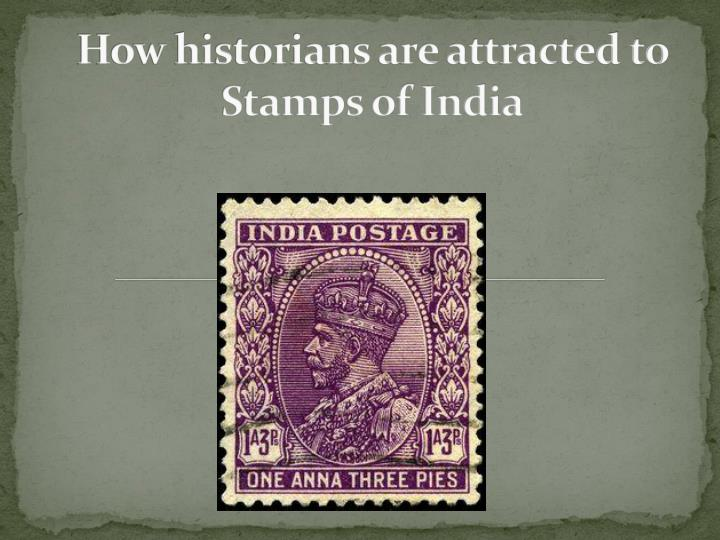 how historians are attracted to stamps of india n.