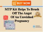 mtp kit helps to brush off the angst of an unwished pregnancy