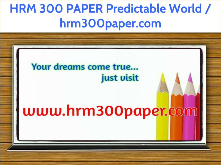 hrm 300 paper predictable world hrm300paper com n.