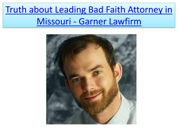 truth about leading bad faith attorney in missouri garner lawfirm n.